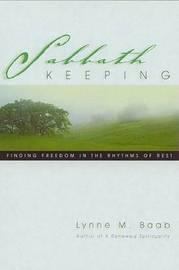 Sabbath Keeping: Finding Freedom in the Rhythms of Rest by Lynne M Baab