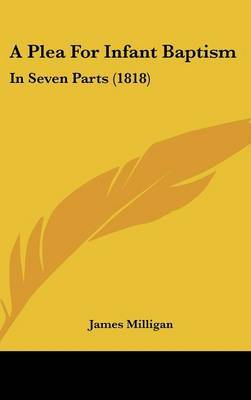 A Plea for Infant Baptism: In Seven Parts (1818) by James Milligan image
