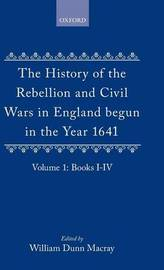 The History of the Rebellion and Civil Wars in England begun in the Year 1641: Volume I by Edward Hyde,Earl of Clarendon image