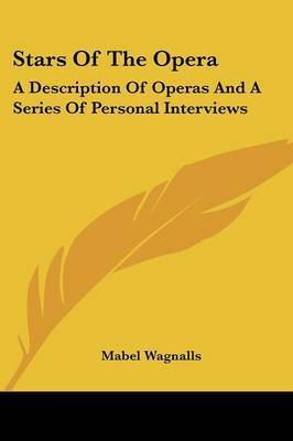 Stars of the Opera: A Description of Operas and a Series of Personal Interviews by Mabel Wagnalls