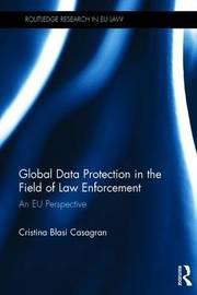 Global Data Protection in the Field of Law Enforcement by Cristina Blasi Casagran
