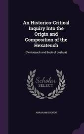 An Historico-Critical Inquiry Into the Origin and Composition of the Hexateuch by Abraham Kuenen