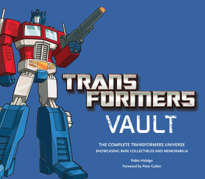 Transformers Vault: The Complete Transformers Universe by Pablo Hidalgo