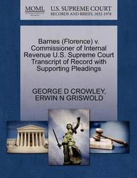 Barnes (Florence) V. Commissioner of Internal Revenue U.S. Supreme Court Transcript of Record with Supporting Pleadings by George D Crowley