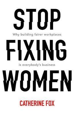Stop Fixing Women by Catherine Fox