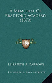 A Memorial of Bradford Academy (1870) by Elizabeth A Barrows