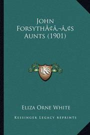 John Forsythacentsa -A Centss Aunts (1901) by Eliza Orne White
