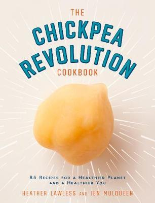 The Chickpea Revolution Cookbook by Heather Lawless
