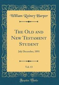 The Old and New Testament Student, Vol. 13 by William Rainey Harper image