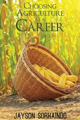 Choosing Agriculture as a Career by Jayson Sorhaindo