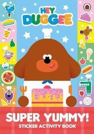 Hey Duggee: Super Yummy! by Hey Duggee