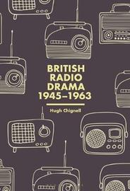 British Radio Drama, 1945-63 by Hugh Chignell