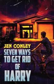 Seven Ways to Get Rid of Harry by Jen Conley
