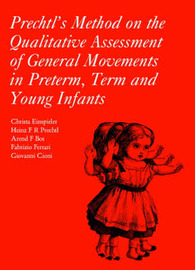 Prechtl's Method on the Qualitative Assessment of General Movements in Preterm, Term and Young Infants by Arend F. Bos image