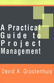 A Practical Guide to Project Management by David A. Grootenhuis image