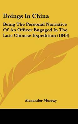 Doings in China: Being the Personal Narrative of an Officer Engaged in the Late Chinese Expedition (1843) by Alexander Murray image