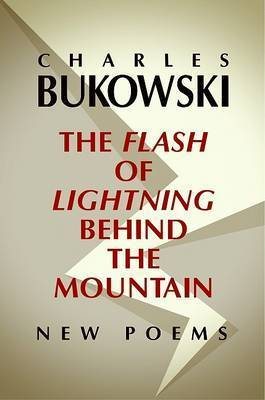 Flash of Lightning behind the Mountain by Charles Bukowski