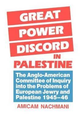 Great Power Discord in Palestine by Amikam Nachmani