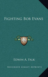 Fighting Bob Evans by Edwin A. Falk