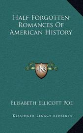Half-Forgotten Romances of American History by Elisabeth Ellicott Poe