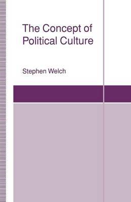 The Concept of Political Culture by Stephen Welch
