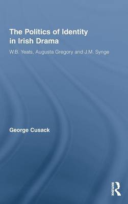 The Politics of Identity in Irish Drama by George Cusack image