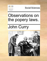 Observations on the Popery Laws by John Curry