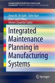 Integrated Maintenance Planning in Manufacturing Systems by Umar Al-Turki