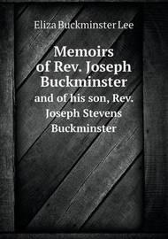Memoirs of REV. Joseph Buckminster and of His Son, REV. Joseph Stevens Buckminster by Eliza Buckminster Lee