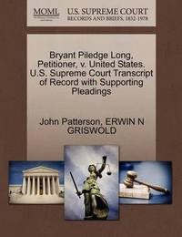 Bryant Piledge Long, Petitioner, V. United States. U.S. Supreme Court Transcript of Record with Supporting Pleadings by Erwin N. Griswold