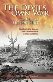 The Devil's Own War: The First World War Diary of Brigadier-General Herbert Hart by Herbert Hart