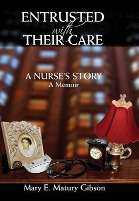 Entrusted with Their Care, a Nurse's Story by Mary Matury Gibson image