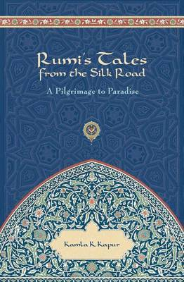 Rumi's Tales from the Silk Road by Kamla K. Kapur