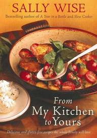 From My Kitchen to Yours: Delicious Gluten-Free Recipes by Sally Wise