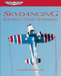 Skydancing: Aerobatic Flight Techniques by David Robson
