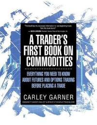 A Trader's First Book on Commodities by Carley Garner