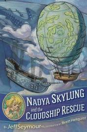 Nadya Skylung And The Cloudship Rescue by Jeff Seymour