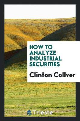 How to Analyze Industrial Securities by Clinton Collver image