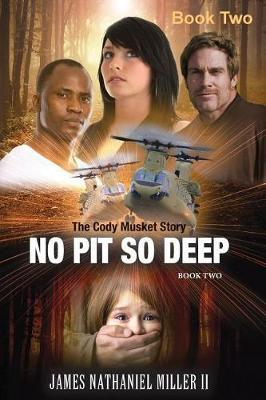 No Pit So Deep, by Mr James Nathaniel Miller II