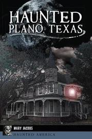 Haunted Plano, Texas by Mary Jacobs