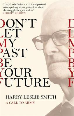 Don't Let My Past Be Your Future by Harry Leslie Smith