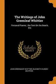The Writings of John Greenleaf Whittier by John Greenleaf Whittier