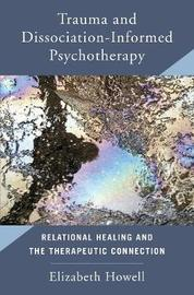 Trauma and Dissociation-Informed Psychotherapy by Elizabeth Howell
