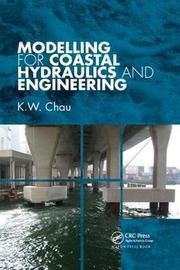 Modelling for Coastal Hydraulics and Engineering by K.W. Chau