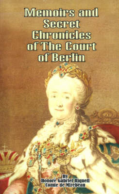 Memoirs & Secret Chronicles of the Court of Berlin by Gabriel Riquetti Comte de Mirebeau image