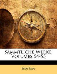 Smmtliche Werke, Volumes 54-55 by Jean Paul