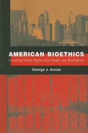 American Bioethics by George J Annas