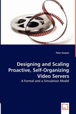 Designing and Scaling Proactive, Self-Organizing Video Servers by Peter Karpati
