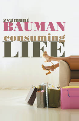 Consuming Life by Zygmunt Bauman