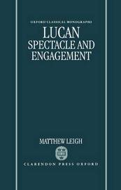 Lucan: Spectacle and Engagement by Matthew Leigh